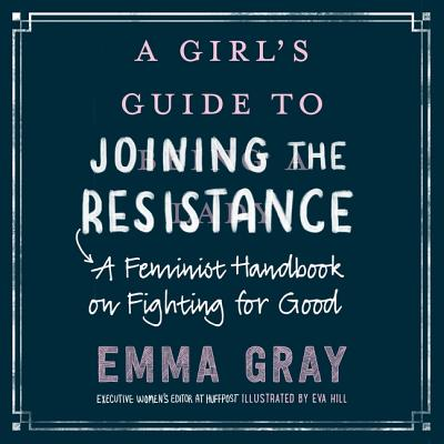 A Girl's Guide to Joining the Resistance Lib/E: A Feminist Handbook on Fighting for Good Cover Image