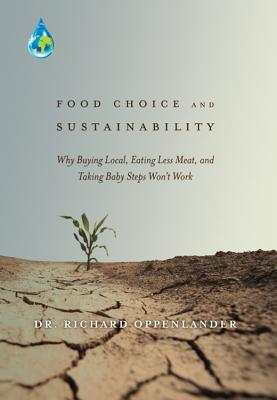 Food Choice and Sustainability: Why Buying Local, Eating Less Meat, and Taking Baby Steps Won't Work Cover Image