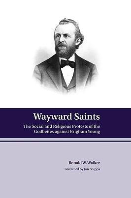 Wayward Saints: The Social and Religious Protests of the Godbeites against Brigham Young Cover Image