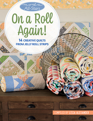 Moda All-Stars - On a Roll Again!: 14 Creative Quilts from Jelly Roll Strips Cover Image