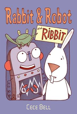 Rabbit & Robot and Ribbit by Cece Bell