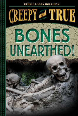 Bones Unearthed! (Creepy and True #3) Cover Image