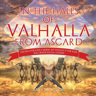 In the Halls of Valhalla from Asgard - Vikings for Kids - Norse Mythology for Kids - 3rd Grade Social Studies Cover Image
