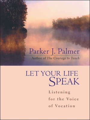 Let Your Life Speak: Listening for the Voice of Vocation Cover Image