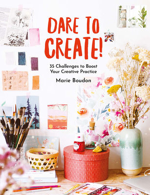 Dare to Create!: 35 Challenges to Boost Your Creative Practice Cover Image