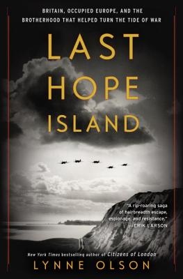 Last Hope Island Britain: Occupied Europe, and the Brotherhood That Helped Turn the Tide of War by Lynne Olson