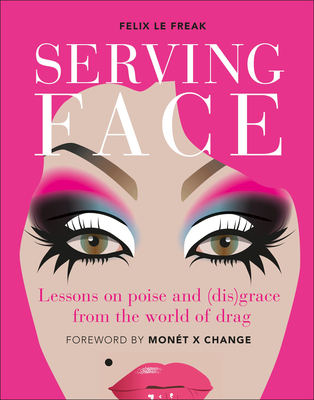 Serving Face: Lessons on poise and (dis)grace from the world of drag Cover Image