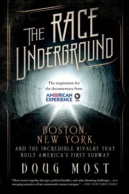 The Race Underground: Boston, New York, and the Incredible Rivalry That Built America's First Subway Cover Image