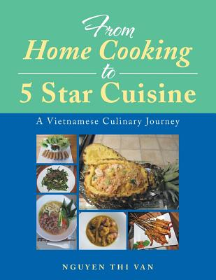 From Home Cooking to 5 Star Cuisine: A Vietnamese Culinary Journey Cover Image