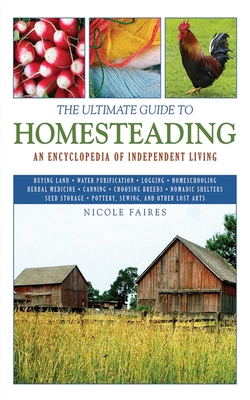 The Ultimate Guide to Homesteading: An Encyclopedia of Independent Living (Ultimate Guides) Cover Image