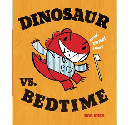 Dinosaur vs. Bedtime (A Dinosaur vs. Book #3) Cover Image