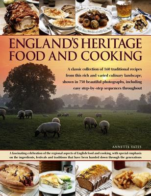 England's Heritage Food and Cooking: A Classic Collection of 160 Traditional Recipes from This Rich and Varied Culinary Landscape, Shown in 750 Beauti Cover Image
