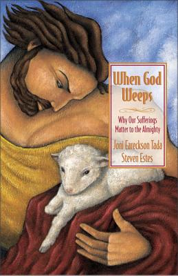 When God Weeps: Why Our Sufferings Matter to the Almighty Cover Image