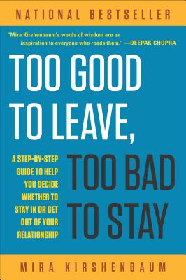 Too Good to Leave, Too Bad to Stay: A Step-by-Step Guide to Help You Decide Whether to Stay In or Get Out of Your Relationship Cover Image