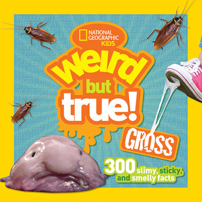 Weird But True Gross: 300 Slimy, Sticky, and Smelly Facts Cover Image