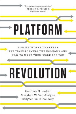 Platform Revolution: How Networked Markets Are Transforming the Economy?and How to Make Them Work for You Cover Image