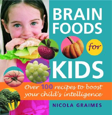 Brain Foods for Kids: Over 100 Recipes to Boost Your Child's Intelligence Cover Image