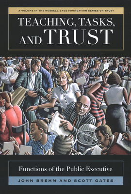 Teaching, Tasks, and Trust: Functions of the Public Executive (Russell Sage Foundation Series on Trust) Cover Image