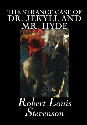 The Strange Case of Dr. Jekyll and Mr. Hyde by Robert Louis Stevenson, Fiction, Classics, Fantasy, Horror, Literary Cover Image