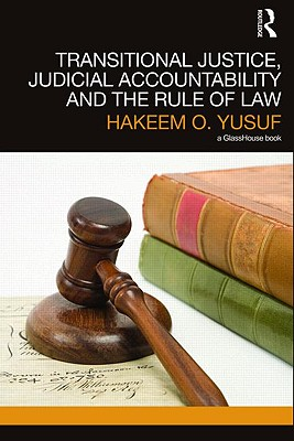 Transitional Justice, Judicial Accountability and the Rule of Law (Glasshouse Book Transitional Justice) Cover Image