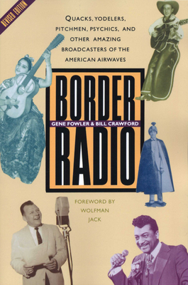 Border Radio: Quacks, Yodelers, Pitchmen, Psychics, and Other Amazing Broadcasters of the American Airwaves, Revised Edition Cover Image