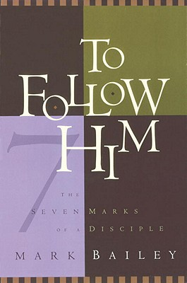 To Follow Him: The Seven Marks of a Disciple Cover Image