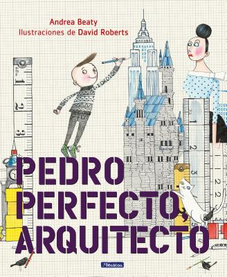 Pedro Perfecto, arquitecto / Iggy Peck, Architect (Los Preguntones / The Questioneers) Cover Image