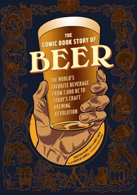 The Comic Book Story of Beer: The World's Favorite Beverage from 7000 BC to Today's Craft Brewing Revolution Cover Image