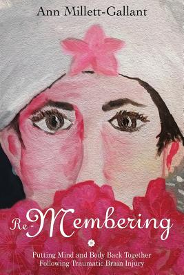 Re-Membering: Putting Mind and Body Back Together Following Traumatic Brain Injury Cover Image