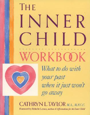 The Inner Child Workbook: What to Do with Your Past When It Just Won't Go Away Cover Image