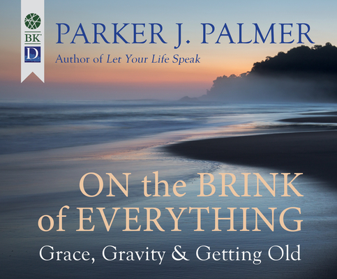 On the Brink of Everything: Grace, Gravity, and Getting Old Cover Image