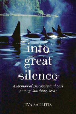 Into Great Silence: A Memoir of Discovery and Loss Among Vanishing Orcas Cover Image