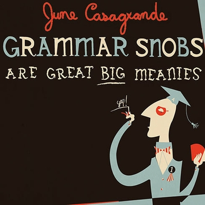 Grammar Snobs Are Great Big Meanies Lib/E: A Guide to Language for Fun & Spite Cover Image