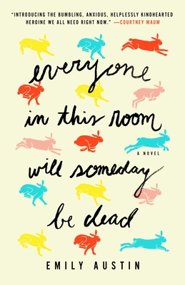 Cover Image for Everyone in This Room Will Someday Be Dead: A Novel
