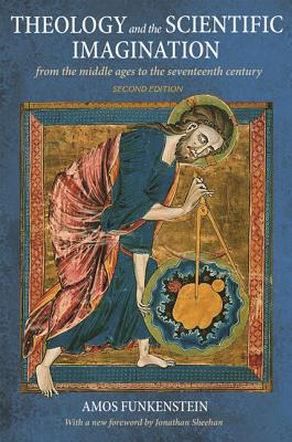 Theology and the Scientific Imagination: From the Middle Ages to the Seventeenth Century, Second Edition Cover Image