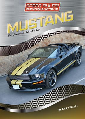 Mustang: The American Muscle Car (Speed Rules! Inside the World's Hottest Cars #8) Cover Image