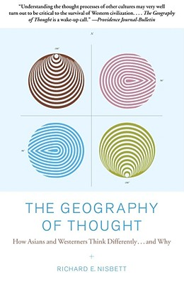 The Geography of Thought: How Asians and Westerners Think Differently...and Why Cover Image
