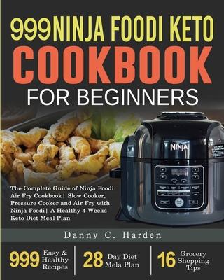 999 Ninja Foodi Keto Cookbook for Beginners: The Complete Guide of Ninja Foodi Air Fry Cookbook- Slow Cooker, Pressure Cooker and Air Fry with Ninja F Cover Image