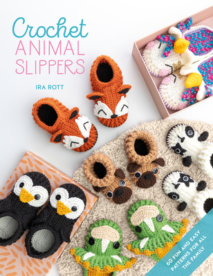 Crochet Animal Slippers: 60 Fun and Easy Patterns for All the Family Cover Image