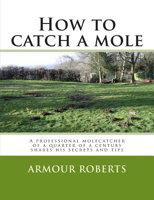 How to Catch a Mole: A Professional Molecatcher of a Quarter of a Century Shares His Secrets and Tips Cover Image