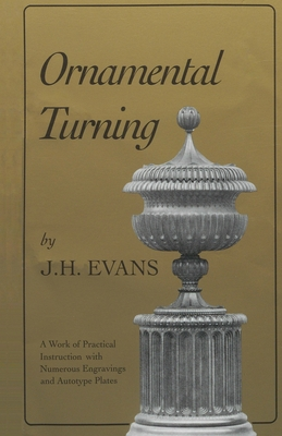 Ornamental Turning: A Work of Practical Instruction in the Above Art; With Numerous Engravings and Autotype Plates Cover Image