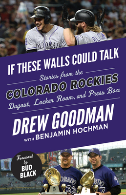 If These Walls Could Talk: Colorado Rockies: Stories from the Colorado Rockies Dugout, Locker Room, and Press Box Cover Image