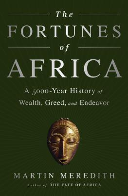 The Fortunes of Africa: A 5000-Year History of Wealth, Greed, and Endeavor Cover Image