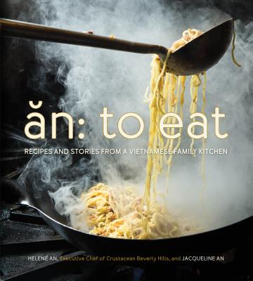 An: To Eat: Recipes and Stories from a Vietnamese Family Kitchen Cover Image