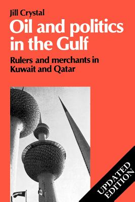 Oil and Politics in the Gulf: Rulers and Merchants in Kuwait and Qatar (Cambridge Middle East Library #24) Cover Image