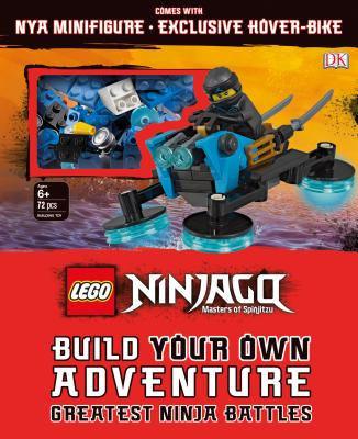 LEGO NINJAGO Build Your Own Adventure Greatest Ninja Battles: with Nya minifigure and exclusive Hover-Bike model (LEGO Build Your Own Adventure) Cover Image