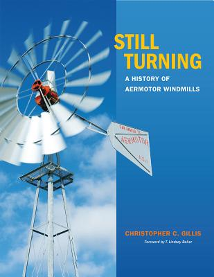 Still Turning: A History of Aermotor Windmills (Tarleton State University Southwestern Studies in the Humanities #27) cover