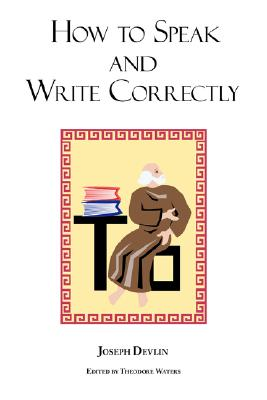 How to Speak and Write Correctly: Joseph Devlin's Classic Text Cover Image
