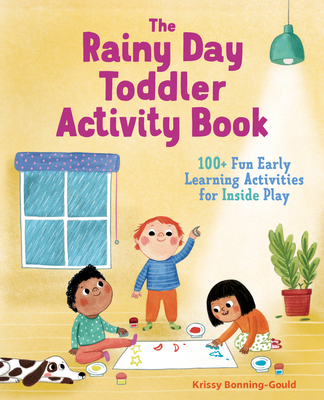 The Rainy Day Toddler Activity Book: 100+ Fun Early Learning Activities for Inside Play Cover Image