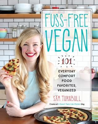 Fuss-Free Vegan: 101 Everyday Comfort Food Favorites, Veganized Cover Image